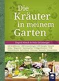 Die Kräuter in meinem Garten: 500 Heilpflanzen, 2000 Anwendungen,